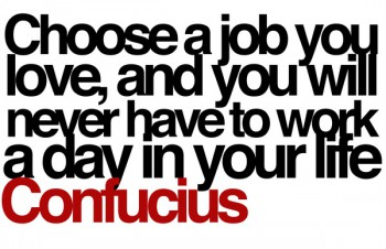 Choose a job you love Confucious quote